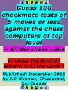 楽天Kobo電子書籍ストアで買える「Guess 100 Checkmate Tests of 5 Moves or Less Against the Chess Computers of Top Level ; + All the Chess Rules【電子書籍】[ J.C. Grenon ]」の画像です。価格は119円になります。