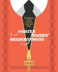 Everything I Need to Know I Learned from Mister Rogers' NeighborhoodWonderful Wisdom from Everyone's Favorite Neighbor【電子書籍】[ Melissa Wagner ]