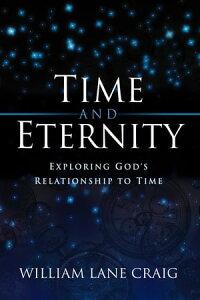 Time and Eternity: Exploring God's Relationship to TimeExploring God's Relationship to Time【電子書籍】[ William Lane Craig ]