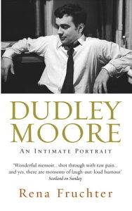 Dudley MooreAn Intimate Portrait【電子書籍】[ Rena Fruchter ]