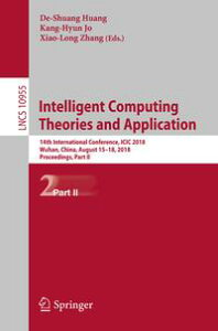 Intelligent Computing Theories and Application14th International Conference, ICIC 2018, Wuhan, China, August 15-18, 2018, Proceedings, Part II【電子書籍】