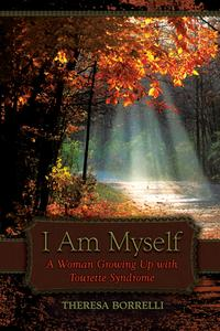 I Am MyselfA Woman Growing Up with Tourette Syndrome【電子書籍】[ Theresa Borrelli ]