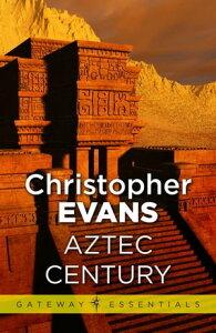 Aztec Century【電子書籍】[ Christopher Evans ]