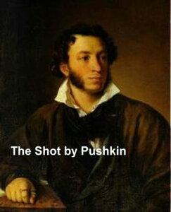 The Shot【電子書籍】[ Alexander Pushkin ]