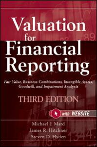 Valuation for Financial ReportingFair Value, Business Combinations, Intangible Assets, Goodwill and Impairment Analysis【電子書籍】[ James R. Hitchner ]