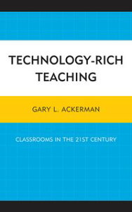 Technology-Rich TeachingClassrooms in the 21st Century【電子書籍】[ Gary L. Ackerman ]