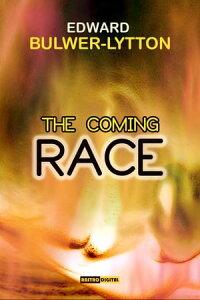 The Coming Race【電子書籍】[ Edward Bulwer-Lytton ]