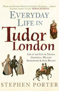 Everyday Life in Tudor LondonLife in the City of Thomas Cromwell, William Shakespeare & Anne Boleyn【電子書籍】[ Stephen Porter ]