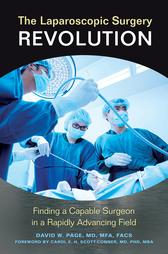 The Laparoscopic Surgery Revolution: Finding a Capable Surgeon in a Rapidly Advancing Field【電子書籍】[ David W. Page MD ]