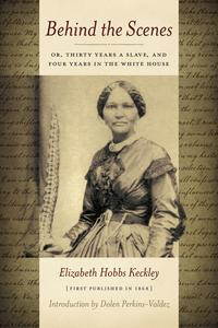 Behind the Scenes: Or, Thirty Years a Slave, and Four Years in the White House【電子書籍】[ Elizabeth Keckley ]