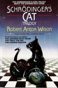 Schrodinger's Cat TrilogyThe Universe Next Door, The Trick Top Hat, & The Homing Pigeons【電子書籍】[ Robert A. Wilson ]