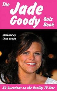 The Jade Goody Quiz Book【電子書籍】[ Chris Cowlin ]