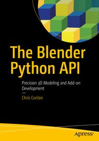 The Blender Python APIPrecision 3D Modeling and Add-on Development【電子書籍】[ Chris Conlan ]