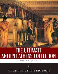 The Ultimate Ancient Athens Collection【電子書籍】[ Charles River Editors, Plutarch, Thucydides, Evelyn Abbott, A.W. Pickard ]