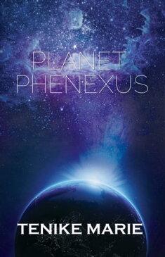 Planet Phenexus【電子書籍】[ Tenike Marie ]