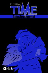 Illusion of Time - Gu?a Argumental【電子書籍】[ Chris Herraiz ]