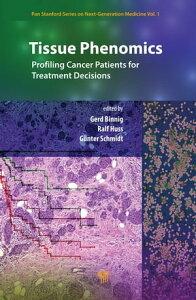 Tissue Phenomics: Profiling Cancer Patients for Treatment Decisions【電子書籍】[ Gerd Binnig ]