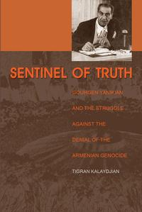 Sentinel of TruthGourgen Yanikian and the Struggle Against the Denial of the Armenian Genocide【電子書籍】[ Tigran Kalaydjian ]
