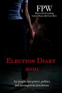 Election Diary 2010An insight into power, politics and incompetent arseclowns【電子書籍】[ FPW ]