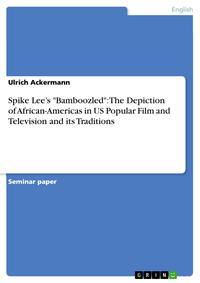洋書, FICTION & LITERTURE Spike Lees Bamboozled: The Depiction of African-Americas in US Popular Film and Television and its Traditions Ulrich Ackermann