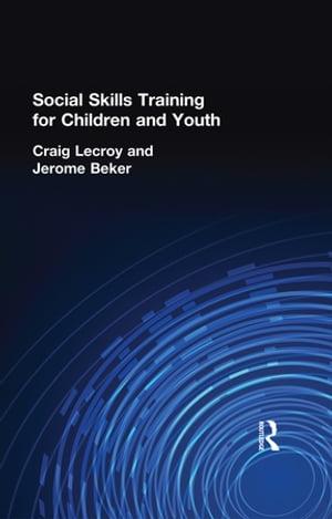 洋書, COMPUTERS & SCIENCE Social Skills Training for Children and Youth Craig Lecroy