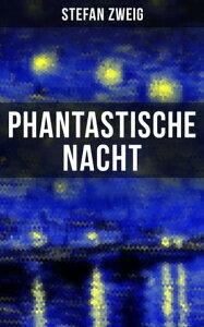 """Phantastische NachtStefan Zweig publizierte diese """"seelische Selbstenth?llung"""" unbearbeitet: der Baron von R. aus Wien, also der Ich-Erz?hler, zeichnet das Wunder seiner Erweckung auf…【電子書籍】[ Stefan Zweig ]"""
