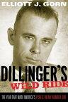 Dillinger's Wild RideThe Year That Made America's Public Enemy Number One【電子書籍】[ Elliott J. Gorn ]