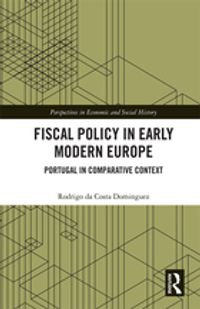 Fiscal Policy in Early Modern EuropePortugal in Comparative Context【電子書籍】[ Rodrigo da Costa Dominguez ]