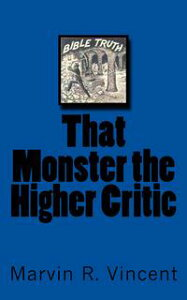 That Monster the Higher Critic【電子書籍】[ Marvin R. Vincent ]