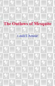The Outlaws of MesquiteStories【電子書籍】[ Louis L'Amour ]