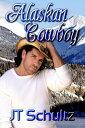 Alaskan Cowboy【電子書籍】[ JT Schultz ]
