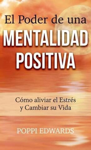 El Poder de una Mentalidad Positiva: C?mo aliviar el Estr?s y Cambiar su Vida【電子書籍】[ Poppi Edwards ]