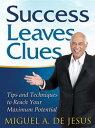 Success Leaves CluesTips and Techniques to Reach Your Maximum Potential【電子書籍】[ Miguel A. de Jesus ]