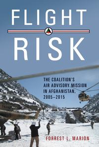 Flight RiskThe Coalition's Air Advisory Mission in Afghanistan, 2005?2015【電子書籍】[ Forrest L. Marion ]