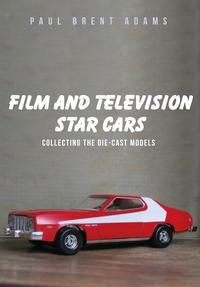 Film and Television Star CarsCollecting the Die-cast Models【電子書籍】[ Paul Brent Adams ]