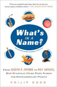 What's in a Name?From Joseph P. Frisbie to Roy Jacuzzi, How Everyday Items Were Named for Extraor dinary People【電子書籍】[ Philip Dodd ]