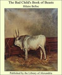 The Bad Child's Book of Beasts【電子書籍】[ Hilaire Belloc ]