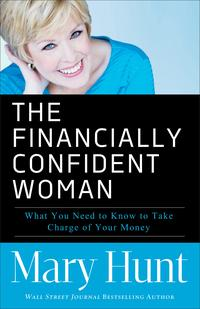 The Financially Confident WomanWhat You Need to Know to Take Charge of Your Money【電子書籍】[ Mary Hunt ]