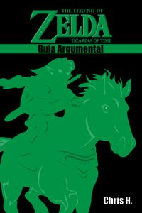 The Legend of Zelda: Ocarina of Time - Gu?a Argumental【電子書籍】[ Chris Herraiz ]