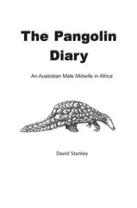 The Pangolin DiaryAn Australian Male Midwife in Africa【電子書籍】[ David Stanley ]