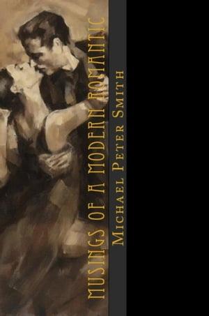 洋書, FICTION & LITERTURE Musings Of A Modern Romantic Michael Peter Smith