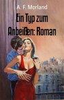 Ein Typ zum Anbei?en: Roman【電子書籍】[ A. F. Morland ]