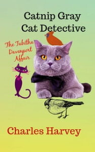 Catnip Gray Cat Detective: The Tabitha Davenport Affair【電子書籍】[ Charles Harvey ]