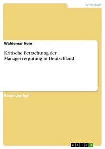 Kritische Betrachtung der Managerverg?tung in Deutschland【電子書籍】[ Waldemar Hein ]