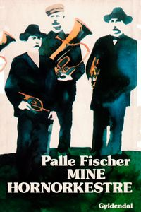 Mine hornorkestre【電子書籍】[ Palle Fischer ]