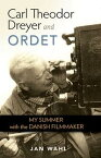Carl Theodor Dreyer and OrdetMy Summer with the Danish Filmmaker【電子書籍】[ Jan Wahl ]