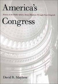 America's CongressActions in the Public Sphere, James Madison Through Newt Gingrich【電子書籍】[ Professor David R. Mayhew ]
