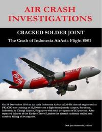 Air Crash Investigations - Cracked Solder Joint - The Crash of Indonesia Air Asia Flight 8501【電子書籍】[ Dirk Barreveld ]