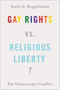 Gay Rights vs. Religious Liberty?The Unnecessary Conflict【電子書籍】[ Andrew Koppelman ]