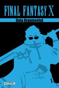 Final Fantasy X - Gu?a Argumental【電子書籍】[ Chris Herraiz ]